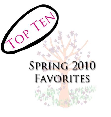 Top Ten: Spring 2010 Favorites