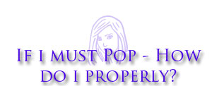 poppingproperly