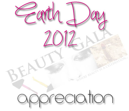 <u><strong><center>Beauty Gala's Earth Day 2012 Appreciation</u></strong></center>